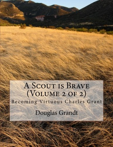 A Scout is Brave (Volume 2 of 2): Becoming Virtuous Charles Grant