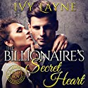 The Billionaire's Secret Heart Audiobook by Ivy Layne Narrated by CJ Bloom, Beckett Greylock