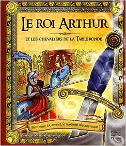 Le Roi Arthur Et Les Chevaliers De La Table Ronde Frederique