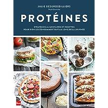 Protéines: Stratégies alimentaires et recettes pour bien les consommer tout au long de la journée (French Edition)