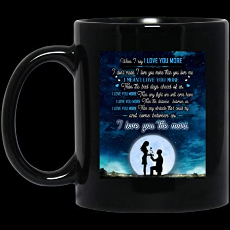 Amazon Com When I Say I Love You More I Love You Most Ceramic Funny Christmas And Valentine Mug Mug Coffee 11 Oz Kitchen Dining