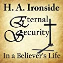 Eternal Security of the Believer Audiobook by Harry Ironside Narrated by Dale McConachie