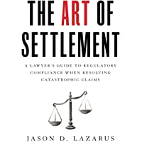 The Art of Settlement: A Lawyer's Guide to Regulatory Compliance when Resolving Catastrophic Claims