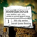 Mordacious: The City Series, Book 1 Audiobook by Sarah Lyons Fleming Narrated by Luke Daniels, Therese Plummer