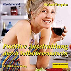 Positive Ausstrahlung durch Selbstbewusstsein