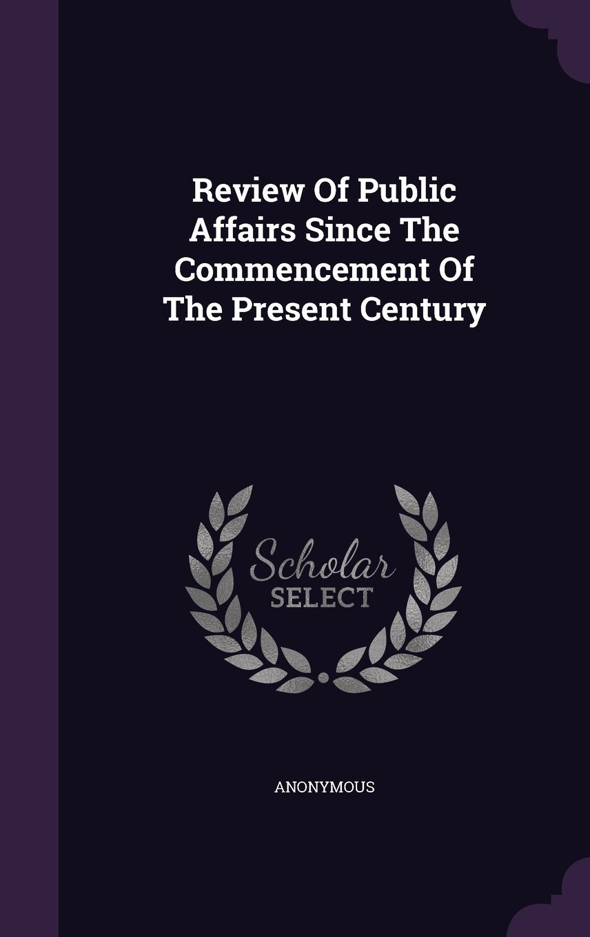 Read Online Review of Public Affairs Since the Commencement of the Present Century ebook