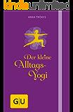 Der kleine Alltags-Yogi (GU Einzeltitel Gesundheit/Alternativheilkunde)