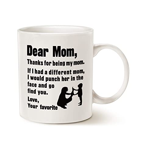 Christmas Gift For Mom.Mauag Funny Mothers Day Christmas Gifts For Mom Coffee Mug Dear Mom Thanks For Being My Mom If I Had Love Your Favorite Best Gag Gifts For Mom
