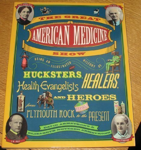The Great American Medicine Show: Being an Illustrated History of Hucksters, Healers, Health Evangelists and Heroes from Plymouth Rock to the - Plymouth Hall