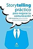 Storytelling práctico para mejorar tu comunicación: 170 historias para triunfar en tus intervenciones