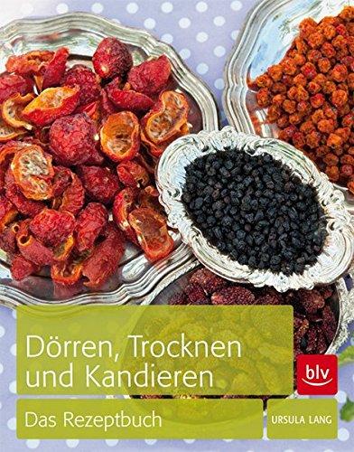 Dörren, Trocknen & Kandieren: Das Rezeptbuch