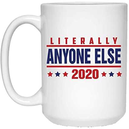 Best Gift Cards 2020 Amazon.com: Literally Anyone Else Anti Trump 2020 Election Coffee