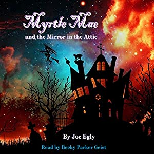 Myrtle Mae and the Mirror in the Attic Audiobook