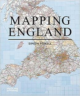 Map Of England 200.Amazon Com Mapping England 9781906155513 Simon Foxell Books