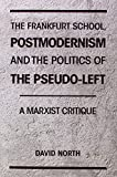 img - for The Frankfurt School, Postmodernism and the Politics of the Pseudo-Left: A Marxist Critique book / textbook / text book