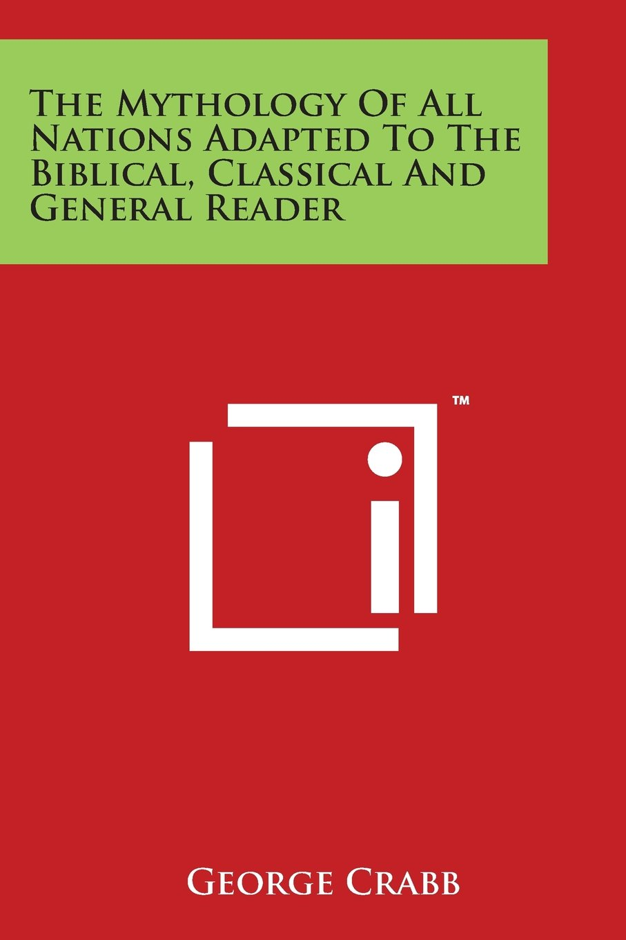 The Mythology Of All Nations Adapted To The Biblical, Classical And General Reader ebook