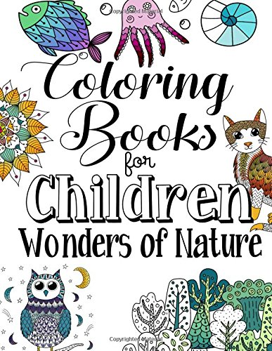 Read Online Coloring Books For Children Wonders Of Nature: A Delightfully Detailed Coloring Book For Older Girls And Boys. Recommended Age 9+ pdf epub