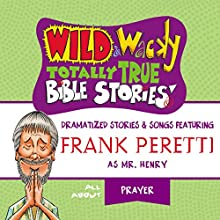 Wild and Wacky Totally True Bible Stories: All About Prayer Audiobook by Frank Peretti Narrated by  full cast