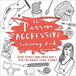 The Passive Aggressive Colouring Book For People Who Just Dont Get Whole Calm Thing Books Amazoncouk Charlotte Farmer