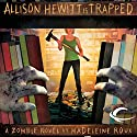 Allison Hewitt Is Trapped: A Zombie Novel Audiobook by Madeleine Roux Narrated by Piper Goodeve