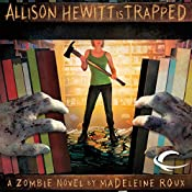 Allison Hewitt Is Trapped: A Zombie Novel | Madeleine Roux