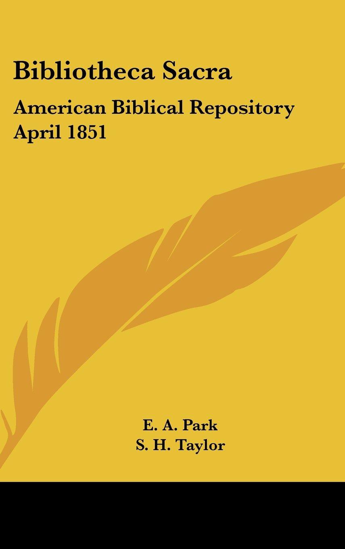 Read Online Bibliotheca Sacra: American Biblical Repository April 1851 pdf