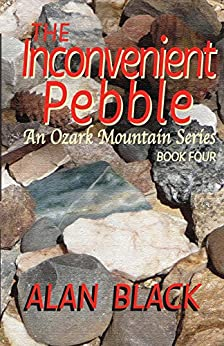 The Inconvenient Pebble (An Ozark Mountain Series Book 4) by [Black, Alan]