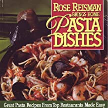 Rose Reisman Brings Home Pasta Dishes: Healthful Pasta Recipes from Top Restaurants Made Easy