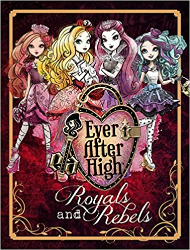Ever After High Royals And Rebels Parragon Books 9781472375667 Amazon