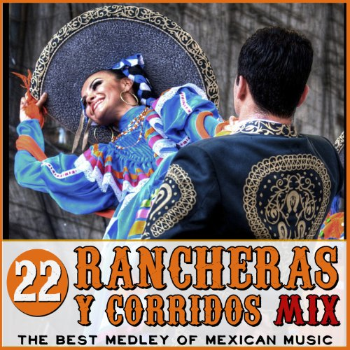 The Best Medley of Mexican Music. 22 Rancheras Y Corridos Mix -