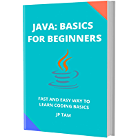 JAVA: BASICS FOR BEGINNERS: FAST AND EASY WAY TO LEARN CODING BASICS (English Edition)