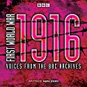 First World War: 1916: Voices from the BBC Archive Radio/TV Program by Mark Jones Narrated by Jonathan Keeble