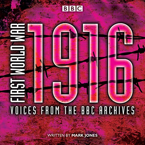 First World War: 1916: Voices from the BBC Archive