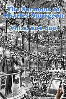 The Sermons of Charles Spurgeon: Sermons 201-400 (Vol 2 of 4) (The Sermons of Charles Spurgeon series) by [Spurgeon, Charles]