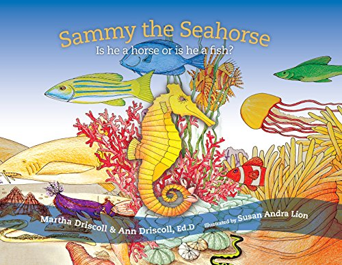 Sammy the Seahorse: Is He A Horse Or Is He A Fish? (H Is For Horse)