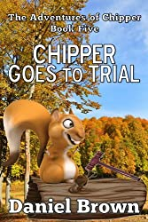 Chipper Goes to Trial (The Adventures of Chipper Book 5)