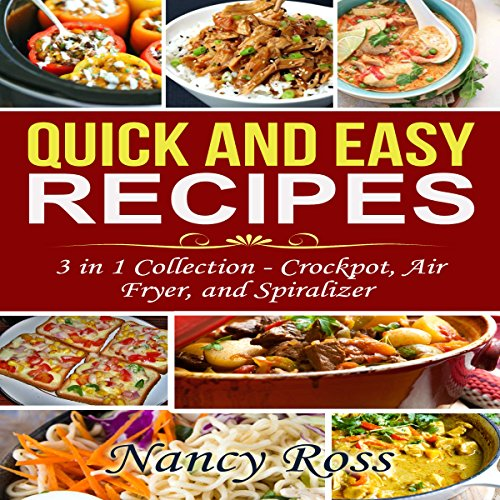 Quick and Easy Recipes, 3 in 1 Collection: Crockpot, Air Fryer, and Spiralizer by Nancy Ross