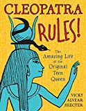 img - for Cleopatra Rules!: The Amazing Life of the Original Teen Queen book / textbook / text book