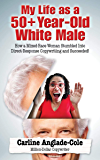 My Life as a 50+ Year-Old White Male: How a Mixed-Race Woman Stumbled Into Direct-Response Copywriting and Succeeded!