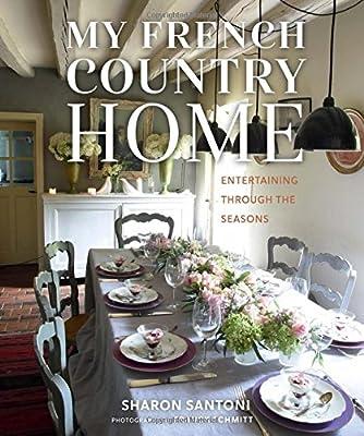 42e91f91e19 Amazon.fr - My French Country Home: Entertaining Through the Seasons -  Sharon Santoni, Franck Schmitt - Livres