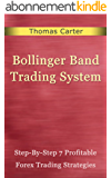 Bollinger Bands Trading Systems; Step-By-Step 7 Profitable Forex Trading Strategies (English Edition)