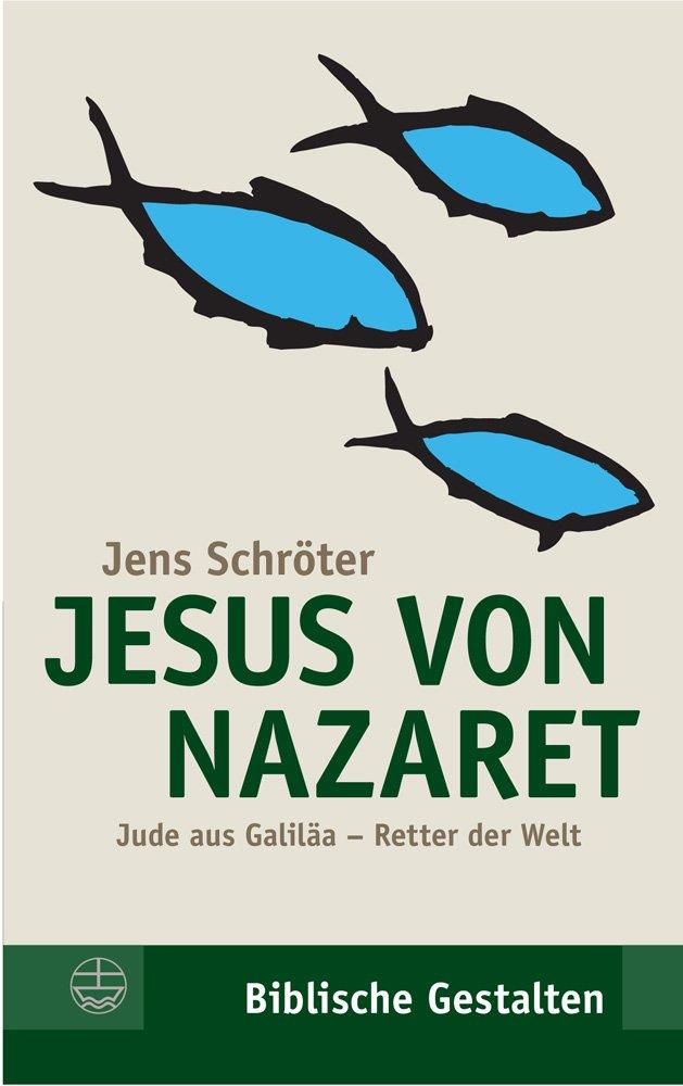 Jesus von Nazaret: Jude aus Galiläa – Retter der Welt (Biblische Gestalten (BG), Band 15)