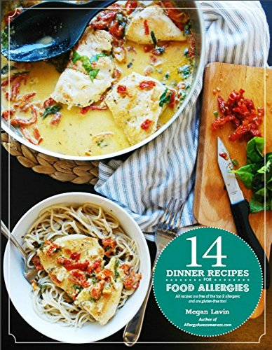 14 Dinner Recipes for Food Allergies: All recipes are free of the top-8-allergens & are gluten-free too! by Megan Lavin