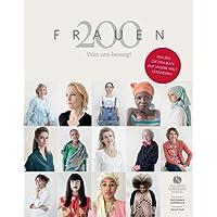 200 Frauen: Was uns bewegt - Frauen, die den Blick auf unsere Welt verändern