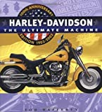 Harley Davidson: The Ultimate Machine 100th Anniversary Edition 1903-2003