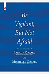 Be Vigilant But Not Afraid: The Farewell Speeches of Barack Obama and Michelle Obama Paperback