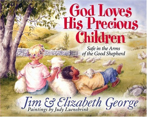 God Loves His Precious Children: Safe in the Arms of the Good (Safe In The Arms Of God)