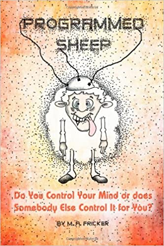 Book Programmed Sheep: Do You Control Your Mind or does Somebody Else Control It for You?