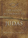 The Gospel According to Judas: By Benjamin Iscariot