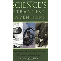 Science's Strangest Inventions: The Ultimate Guide to the Forgotten Gems of Scientific Invention (The Strangest Series)
